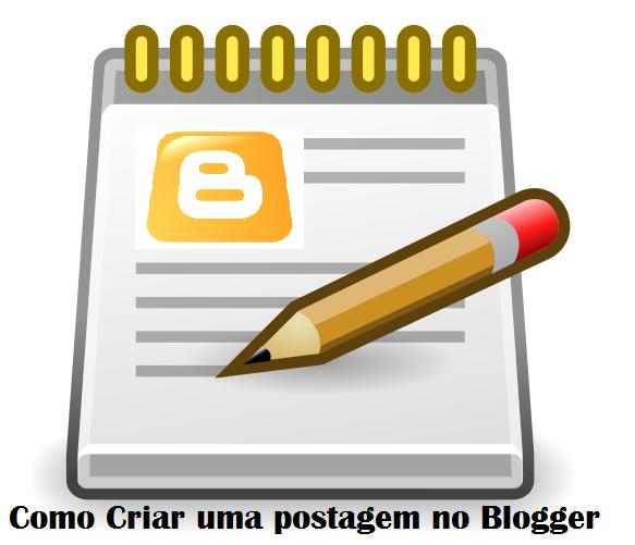Criando uma Postagem no Blogger  – Nova Interface